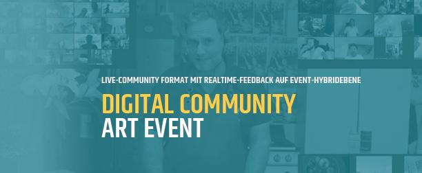 Digital Community Art Event - Live-Community Format mit Realtime-Feedback auf Event-Hybridebene