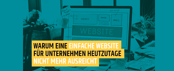 Eine einfache Website reicht heutzutage nicht mehr aus