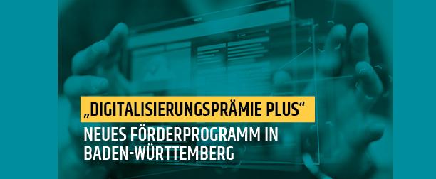 Digitalisierungsprämie Plus - Neues Förderprogramm in Baden-Württemberg